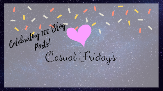 Casual Friday's – Celebrating 100 Blog Posts! – A Thank You